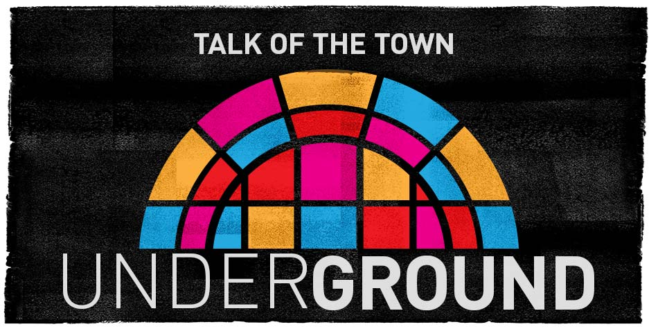Talk of the Town Underground